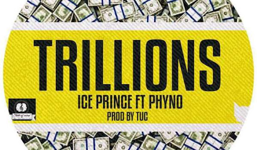 Ice Prince Ft. Phyno – Trillions » Download » Hitvibes