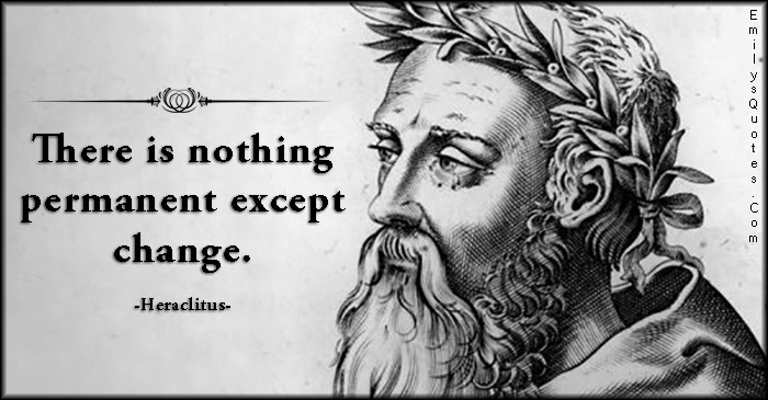 There Is Nothing Permanent Except Change Popular Inspirational