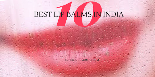 10 best affordable lip balms with spf in india - 2017 our top picks
