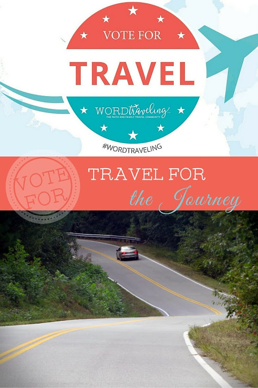 Vote for Travel - Enjoying the Journey, Not Just the Destination - Word Traveling