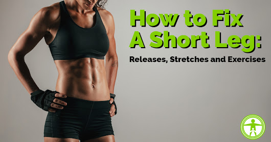 How to Fix a Short Leg: Tissue Release, Stretches and Exercises