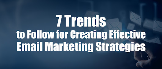 7 Trends to Follow for Creating Effective Email Marketing Strategies | InfoClutch