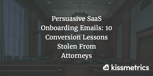 Persuasive Onboarding Emails: Lessons Stolen From Attorneys