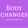 Body changes - Organized Babble