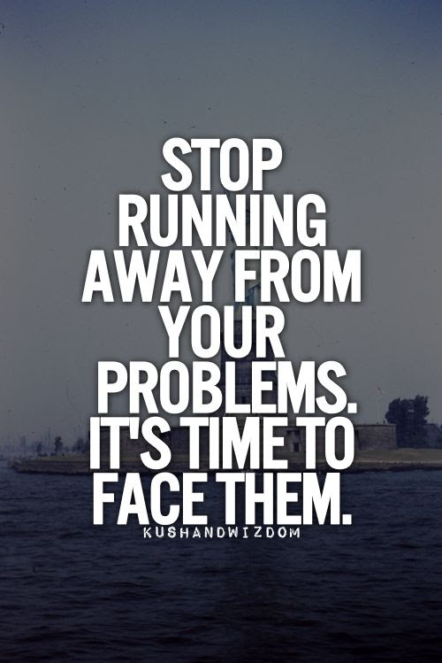 Quotes About Running Away From Problems 17 Quotes