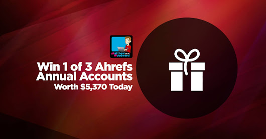 Win 1 of 3 Annual Ahrefs Accounts Worth A Total of $5,370 [Flash Giveaway]