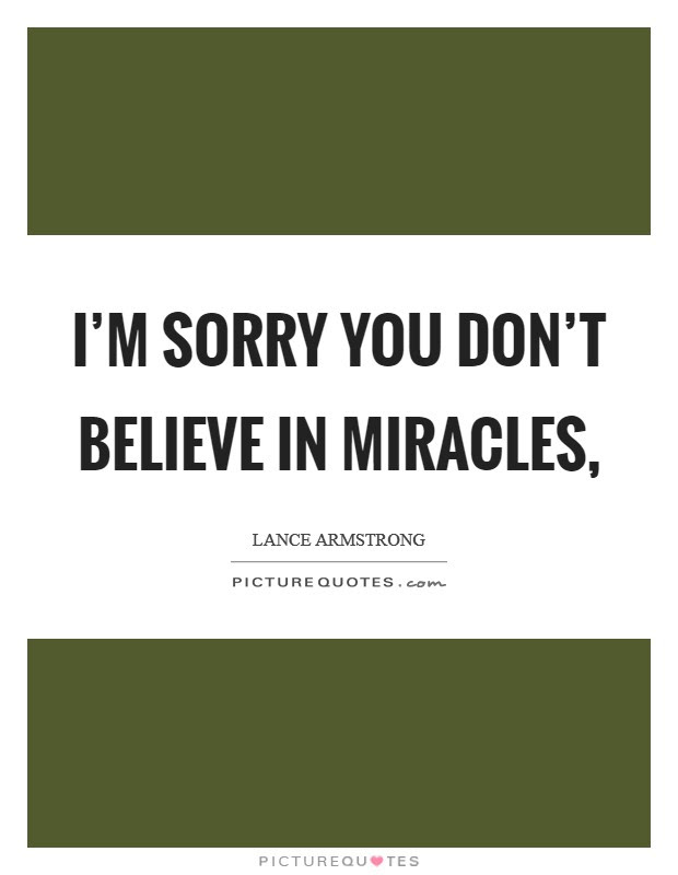 I Believe In Miracles Quotes Sayings I Believe In Miracles