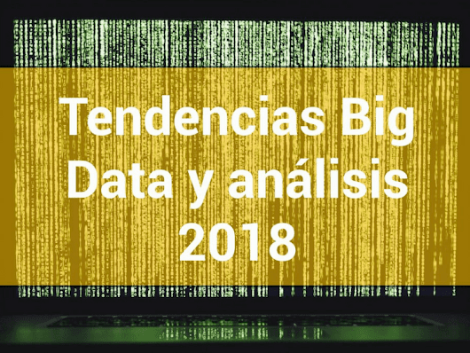 Tendencias Big Data y analítica 2018 que no te puedes perder
