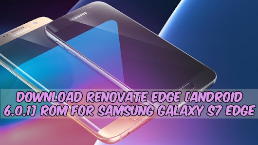 Download Renovate Edge [Android 6.0.1] Rom For Samsung Galaxy S7 Edge - GizRom.com