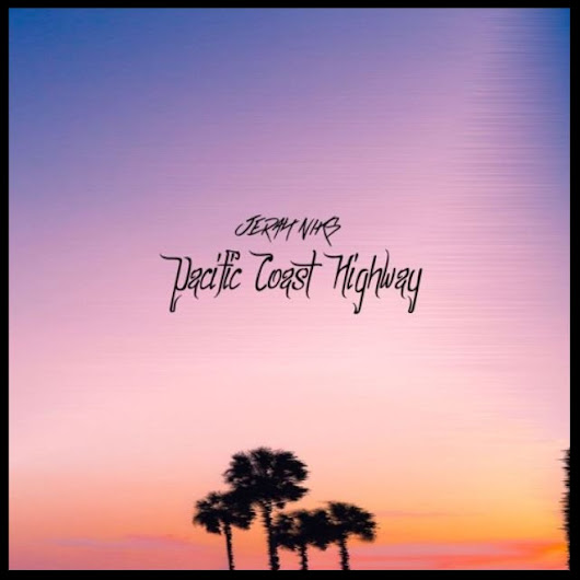 Jerah Niks - Pacific Coast Highway (PCH)