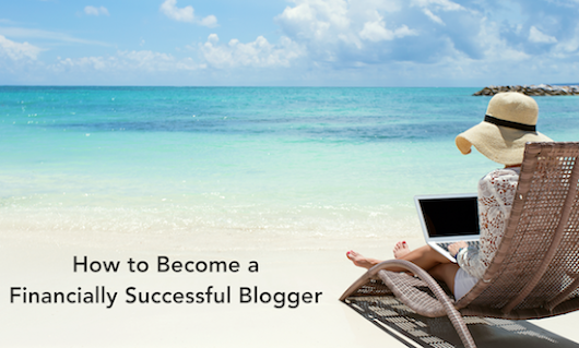 How to Become a Financially Successful Blogger