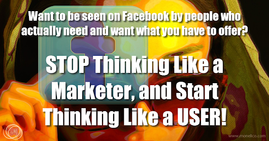 Want to Be Seen on Facebook? You've Got to Think Like a User, Not a Marketer!
