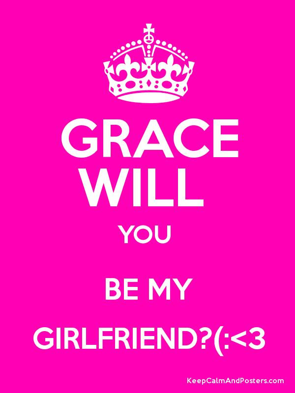 Grace Will You Be My Girlfriend3 Keep Calm And Posters