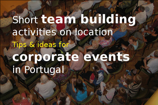 Short team building activities for team meetings on location in Portugal - Go Discover Portugal travel | Travel Portugal