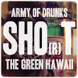 SHO(r)T – The Green Hawaii | THE ARMY OF DRUNKS PODCAST