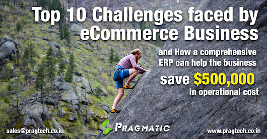 Top 10 Challenges faced by eCommerce business and How a comprehensive ERP can help the business save $500,000 in operational cost - Pragtech Blogger