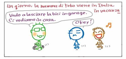 Un giorno, la mamma di Yoko viene in Italia in vacanza… Vado a lasciare la bici in garage. Ci vediamo in casa. Okey!