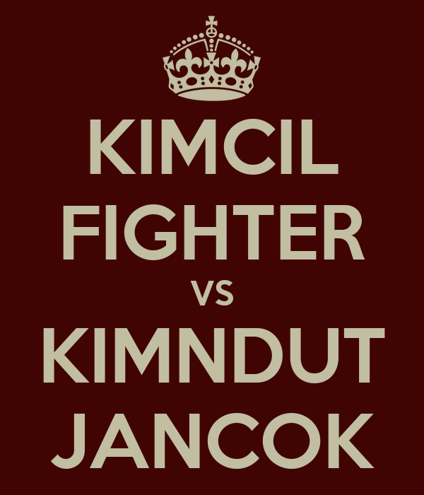 KIMCIL FIGHTER VS KIMNDUT JANCOK KEEP CALM AND CARRY ON Image