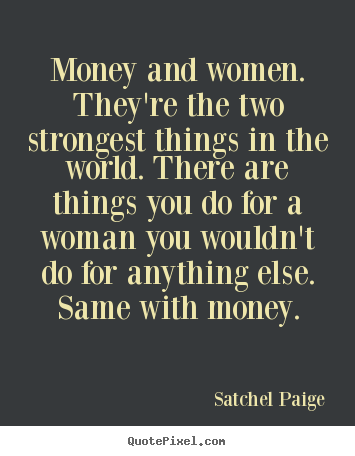Quote About Motivational Money And Women Theyre The Two