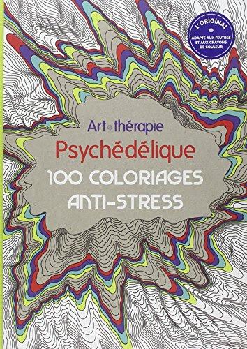 Art Thérapie Psychédélique 100 Coloriages Anti Stress Ebook Gratuit Co