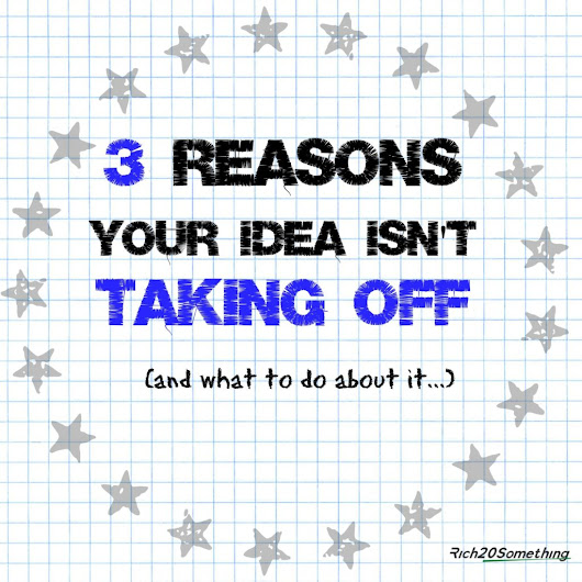 3 Reasons Your Idea Isn't Taking Off (And What To Do About It) - Rich20Something