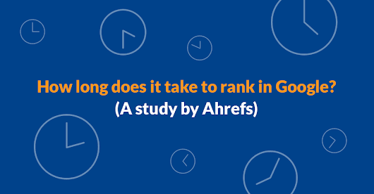 How long does it take to rank in Google? (A study by Ahrefs)