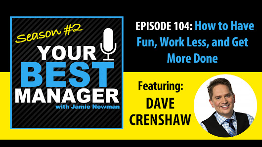 How to Have Fun, Work Less, and Get More Done, with Dave Crenshaw