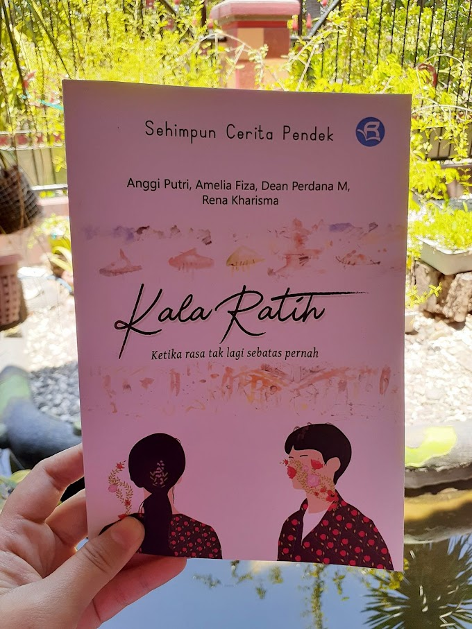 Review Kumpulan Cerita, Kala Ratih, Ketika Rasa Tak Lagi Sebatas Pernah.