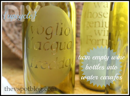 Upcycle - Recycle project: Turn a wine bottle into an etched water carafe. - The V Spot