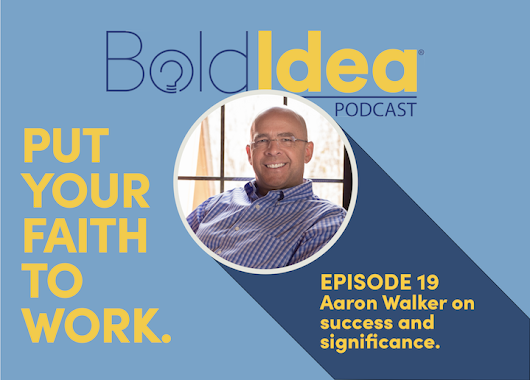019 Aaron Walker on success and significance - BoldIdea Podcast