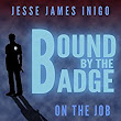 Bound by the Badge: On the Job - Kindle edition by Jesse James Inigo. Mystery, Thriller & Suspense Kindle eBooks @ Amazon.com.