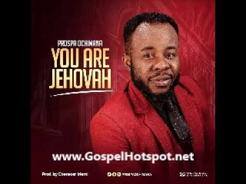 You Are Jehovah Song Lyrics - Prospa Ochimana
