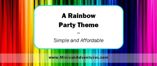 A Simple (and Affordable) Rainbow Party Theme | Minivan Adventures