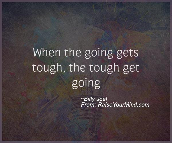 When The Going Gets Tough The Tough Get Going Raise Your Mind