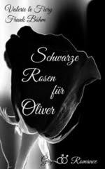 Leseprobe: Schwarze Rosen für Oliver - Valerie le Fiery & Frank Böhm