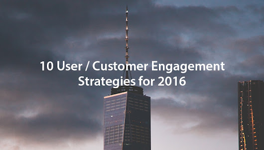 10 User / Customer Engagement Strategies for 2017