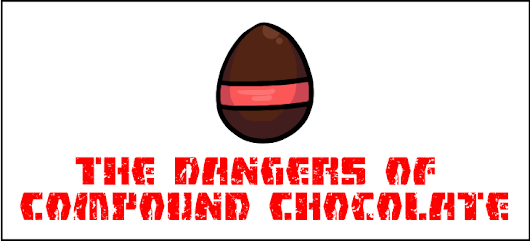 The Dangers Of Compound Chocolate - The Left Fielder