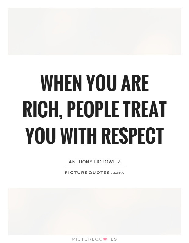 When You Are Rich People Treat You With Respect Picture Quotes