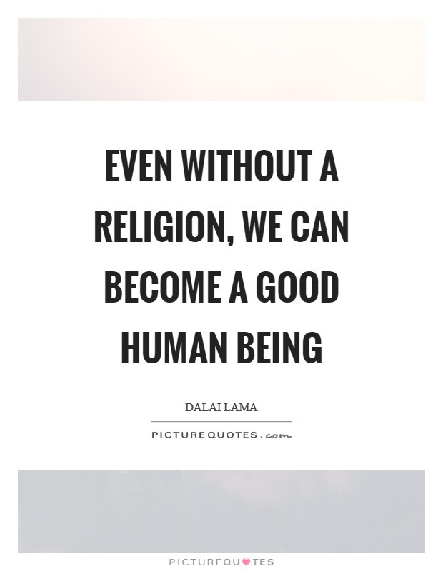 Even Without A Religion We Can Become A Good Human Being Picture