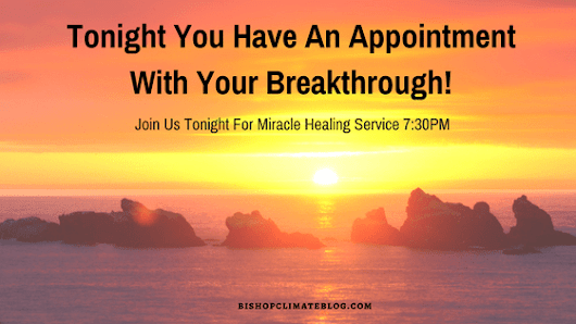 Tonight You Have An Appointment With Your Breakthrough! | Bishop Climate Ministries