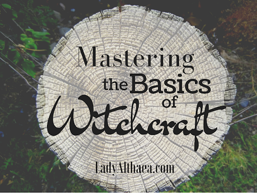 Mastering the Basics of Witchcraft