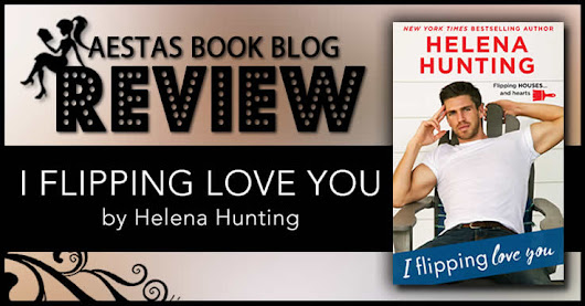 Book Review — I Flipping Love You by Helena Hunting | Aestas Book Blog