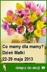 Co mamy dla mamy? Dzień Matki - 22-29 maja 2013