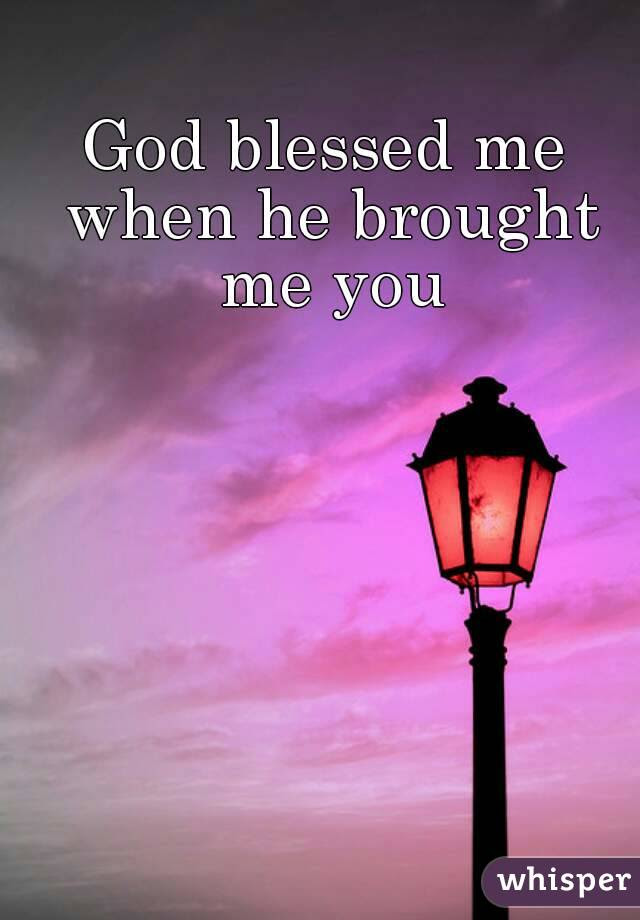 Best Of God Has Blessed Me With You Quotes On Soaknowledge