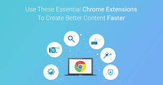 20 + 1 Must Have Chrome Extensions To Help Turbocharge Your Content Creation