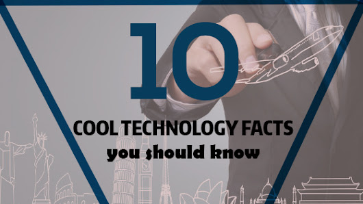 #techfacts: 10 facts you should know about technology