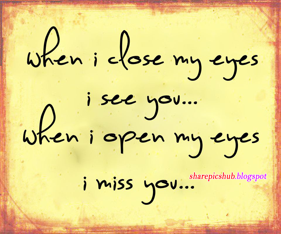 When I Miss You I Close My Eyes And See Your Smiling Face