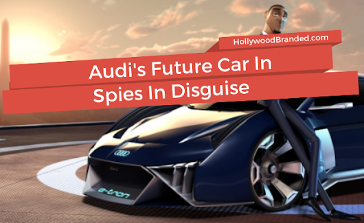 Animated Product Placement: Audi And Spies In Disguise