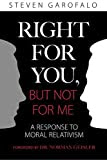 Right For You, But Not For Me: A Response To Moral Relativism