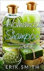 Homemade Shampoo: A beginners guide to making homemade shampoo Kindle Edition